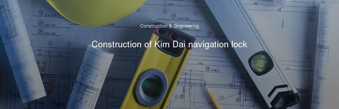 Construction of Kim Dai navigation lock