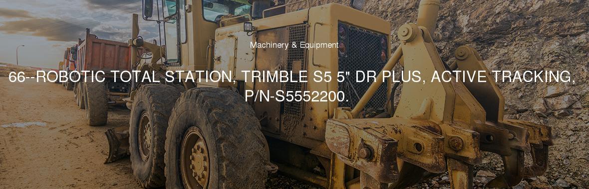 66--ROBOTIC TOTAL STATION, TRIMBLE S5 5