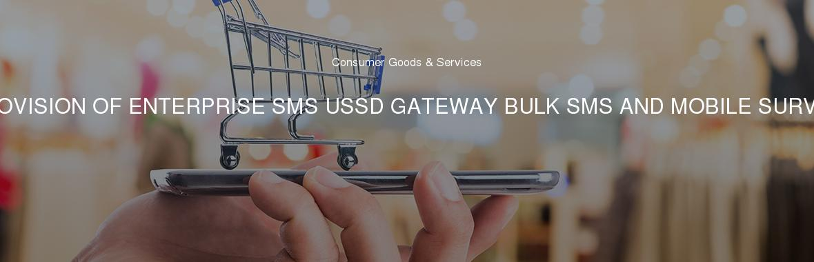 PROVISION OF ENTERPRISE SMS USSD GATEWAY BULK SMS AND MOBILE SURVEY