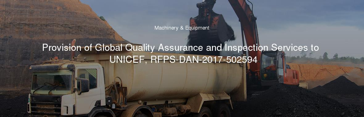 Provision of Global Quality Assurance and Inspection Services to UNICEF, RFPS-DAN-2017-502594