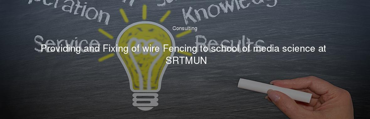 Providing And Fixing Of Wire Fencing To School Of Media Science At