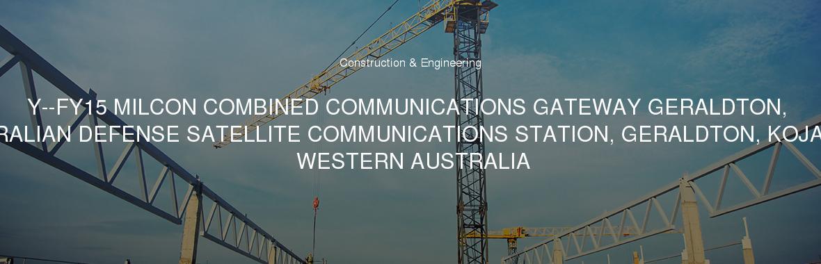 Y--FY15 MILCON COMBINED COMMUNICATIONS GATEWAY GERALDTON, AUSTRALIAN