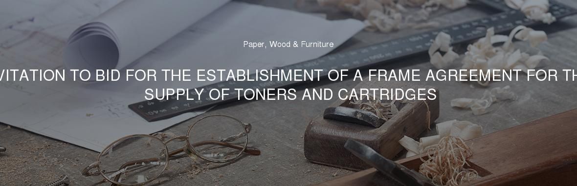 INVITATION TO BID FOR THE ESTABLISHMENT OF A FRAME AGREEMENT FOR THE SUPPLY OF TONERS AND CARTRIDGES