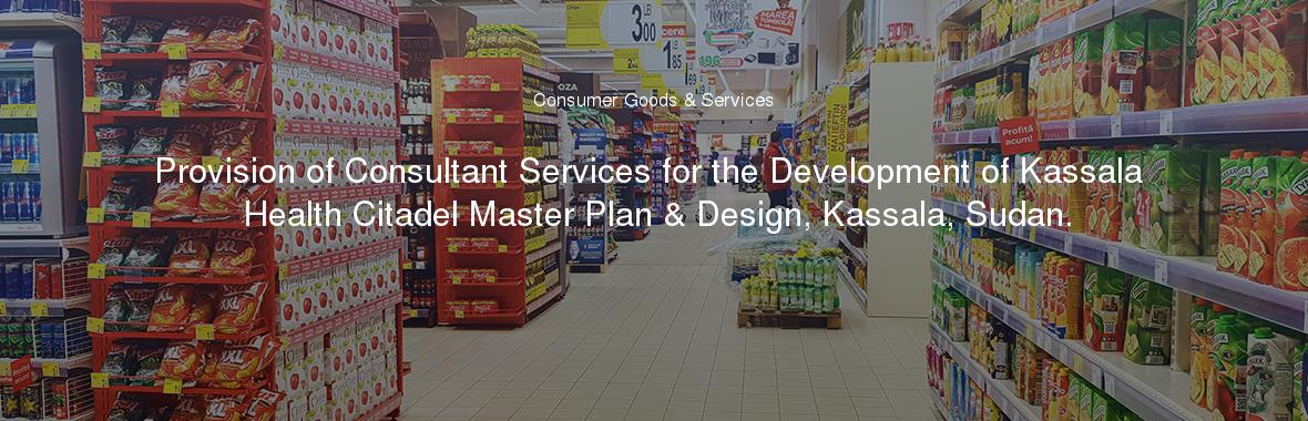 Provision of Consultant Services for the Development of Kassala Health Citadel Master Plan & Design, Kassala, Sudan.