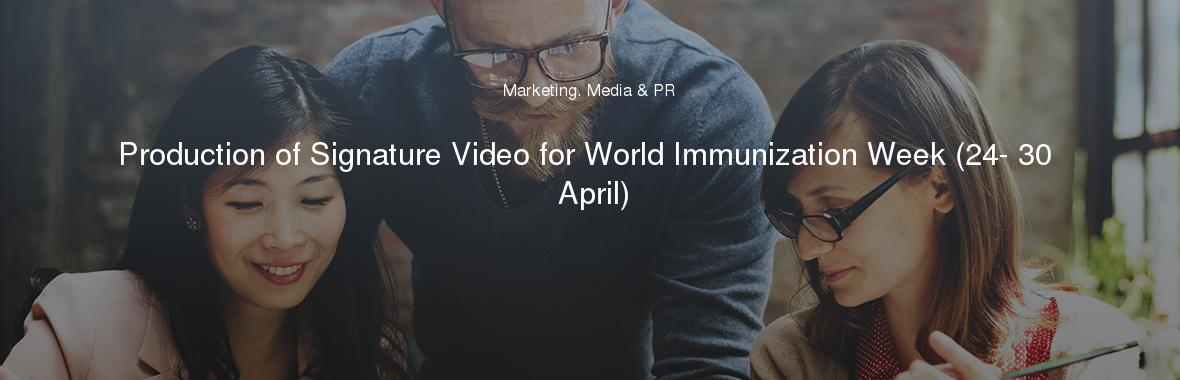 Production of Signature Video for World Immunization Week (24- 30 April)