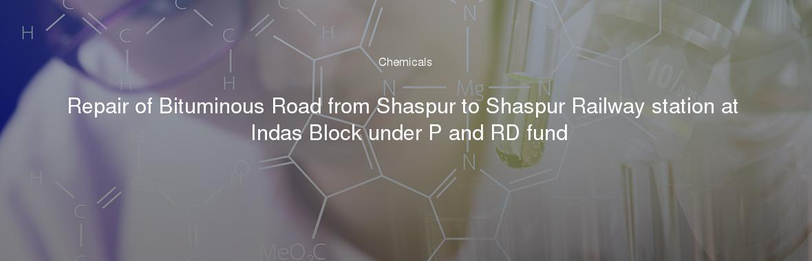 Repair of Bituminous Road from Shaspur to Shaspur Railway