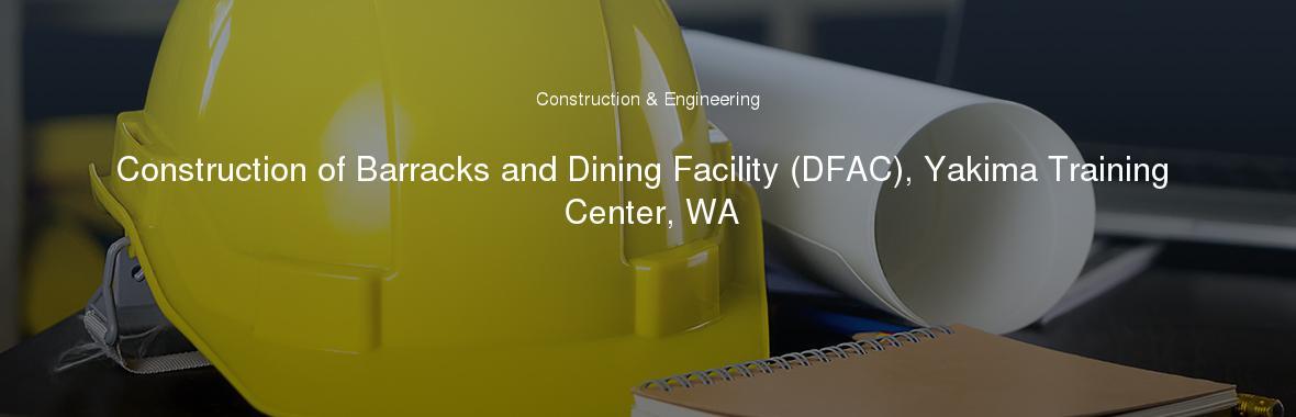 Construction of Barracks and Dining Facility (DFAC), Yakima