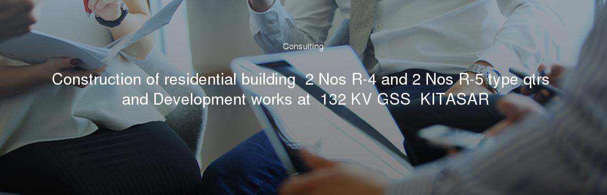Construction of residential building 2 Nos R-4 and 2 Nos R-5