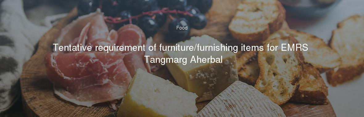 Tentative Requirement Of Furniture/furnishing Items For EMRS Tangmarg  Aherbal