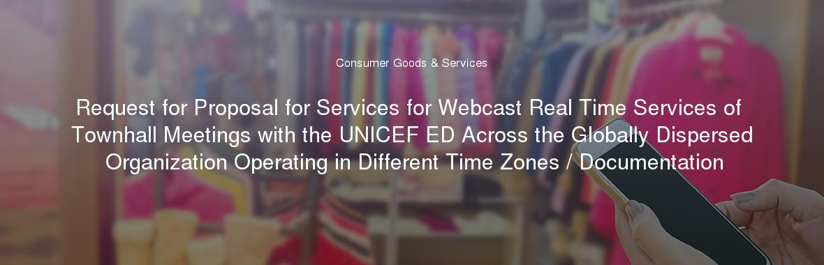 Request for Proposal for Services for Webcast Real Time Services of Townhall Meetings with the UNICEF ED Across the Globally Dispersed Organization Operating in Different Time Zones / Documentation