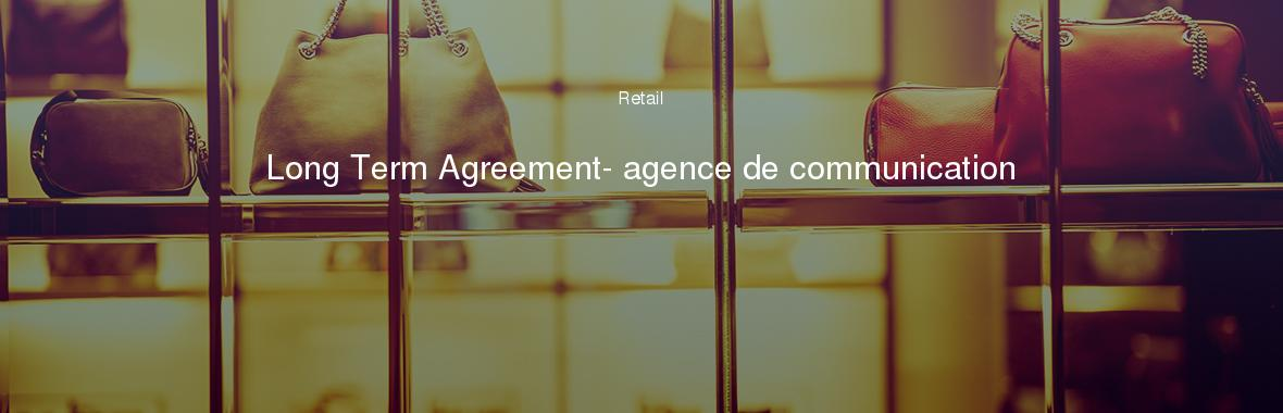 Long Term Agreement- agence de communication