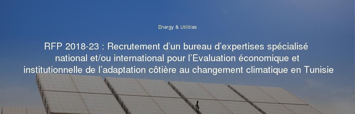 RFP 2018-23 : Recrutement d'un bureau d'expertises spécialisé national et/ou international pour l'Evaluation économique et institutionnelle de l'adaptation côtière au changement climatique en Tunisie