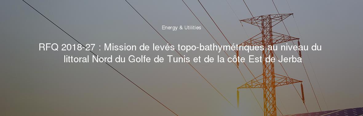 RFQ 2018-27 : Mission de levés topo-bathymétriques au niveau du littoral Nord du Golfe de Tunis et de la côte Est de Jerba