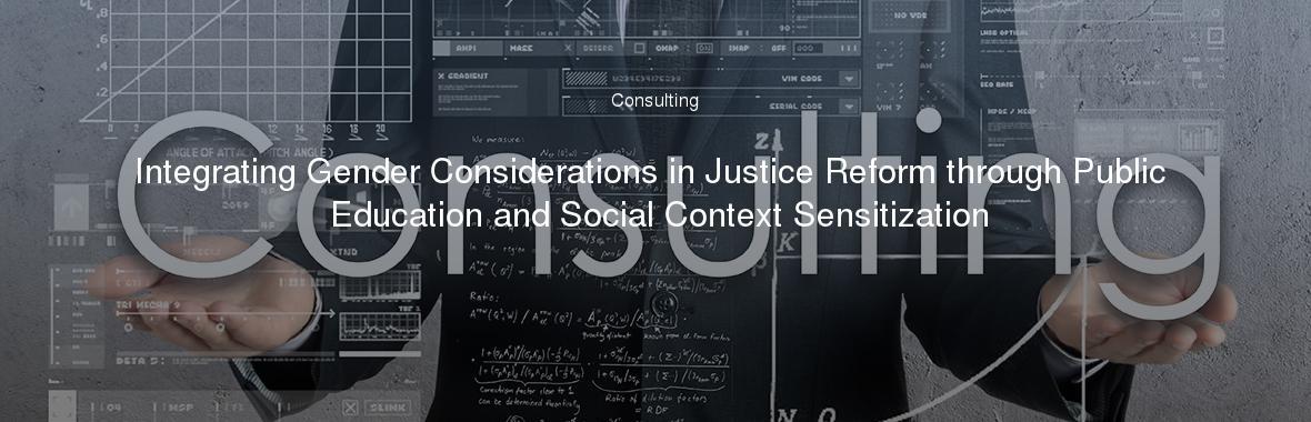 Integrating Gender Considerations in Justice Reform through Public Education and Social Context Sensitization