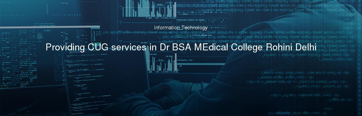 Providing CUG services in Dr BSA MEdical College Rohini Delhi