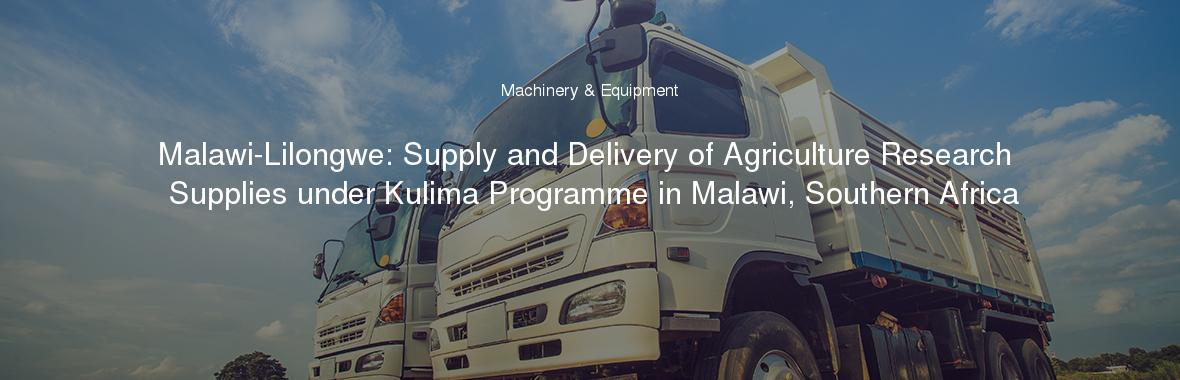 Malawi-Lilongwe: Supply and Delivery of Agriculture Research Supplies under Kulima Programme in Malawi, Southern Africa