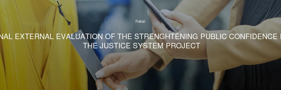 FINAL EXTERNAL EVALUATION OF THE STRENGHTENING PUBLIC CONFIDENCE IN THE JUSTICE SYSTEM PROJECT